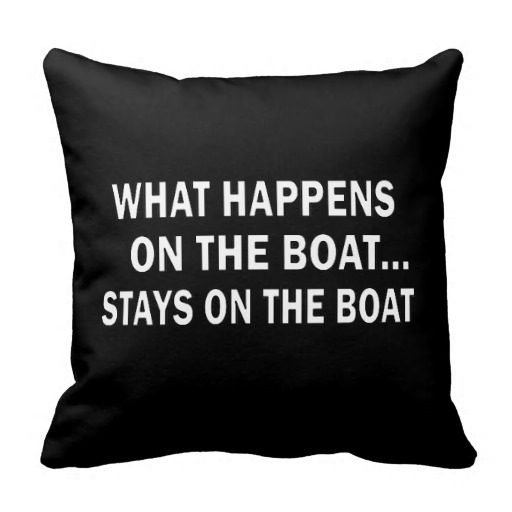What happens on the boat stays on the boat - funny pillows throw pillows