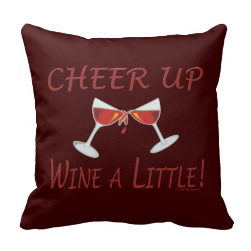 Funny Cheer Up Wine a Little Red Wine Bottle Throw Pillows