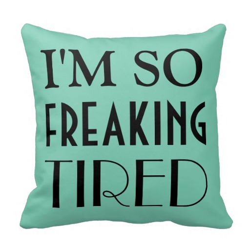 I'm So Freaking Tired Funny Humor Throw Pillows throw pillows